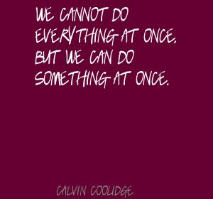 We-cannot-do-everything-at-once,-but-we-can-do-something-at-once.